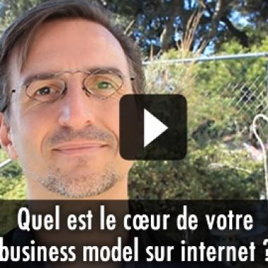 Quel est le cœur de votre business model sur internet?